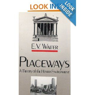 Placeways A Theory of the Human Environment (9780807817582) E. V. Walter Books
