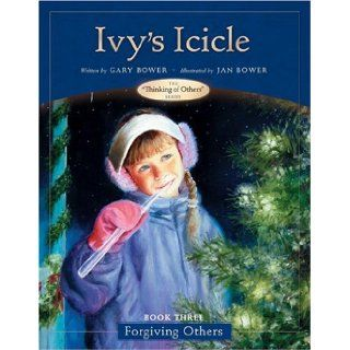 Ivy's Icicle Book Three  Forgiving Others (Thinking of Others Books) Gary Bower, Josh McDowell, Jan Bower 9780842374170 Books