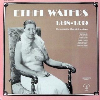 Ethel Waters 1938   1939 The Complete Bluebird Sessions: Accompanied By Milt Hinton, Shirley Clay, Tyree Glenn, Danny Barker, Benny Carter, Eddie Mallory, Garvin Bushell, Reginald Beane, & others: Music