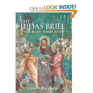 Judas Brief Who Really Killed Jesus? Gary Greenberg Books