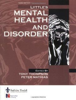 Lyttle's Mental Health and Disorder, 3e (9780702024498) Peter L. Thompson MD  FRACP  FACC  MBA<br>MD FRACP FACC MBA, Peter Mathias PhD  MSc  MA  BSc Books