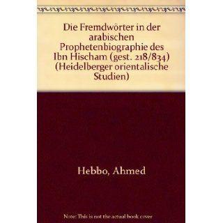 Die Fremdw�rter in der Arabischen Prophetenbiographie des Ibn Hischam (gest. 218/834) (German Edition): Ahmed Hebbo: 9783820455083: Books