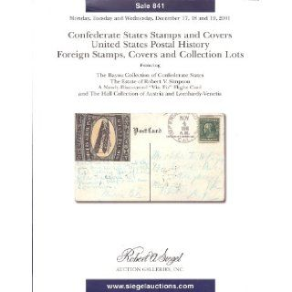 Confederate States Stamps & Covers, United States Postal History, Foreign Stamps, Covers and Collection Lots (Stamp Auction Catalog) (Siegel   Sale 841) R.A. Siegel Books