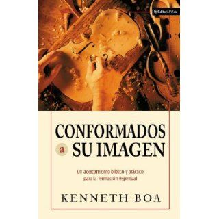 Conformados Su Imagen (Biblical and Practical Approaches to Spiritual Formation) Spanish Edition: Kenneth D. Boa: 9780829746082: Books