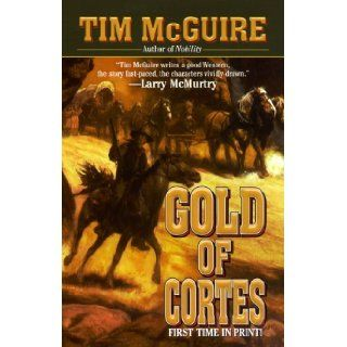 Gold of Cortes: Tim McGuire: 9780843947298: Books