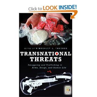 Transnational Threats: Smuggling and Trafficking in Arms, Drugs, and Human Life (Praeger Security International): Kimberely L. Thachuk: 9780275994044: Books