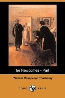 The Newcomes   Part I (Dodo Press): William Makepeace Thackeray, Arthur Pendennis: 9781406570656: Books