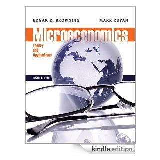 Microeconomic: Theory and Applications, 11th Edition eBook: Edgar K. Browning, Mark A. Zupan: Kindle Store