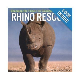 Rhino Rescue Changing the Future for Endangered Wildlife (Firefly Animal Rescue) Garry Hamilton 9781552979129 Books