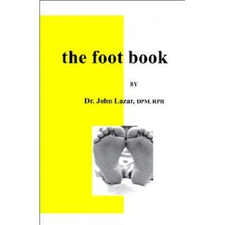 The Foot Book: John Lazar: 9781883938963: Books
