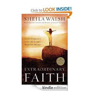 Extraordinary Faith: God's Perfect Gift for Every Woman's Heart   Kindle edition by Sheila Walsh. Religion & Spirituality Kindle eBooks @ .