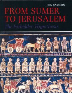 From Sumer to Jerusalem: The Forbidden Hypothesis (9781871516425): John Sassoon: Books