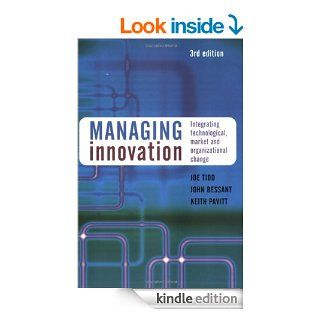 Managing Innovation Integrating Technological, Market and Organizational Change eBook Joe Tidd, John Bessant, Keith Pavitt Kindle Store