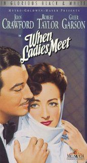 When Ladies Meet [VHS] Joan Crawford, Robert Taylor, Greer Garson, Herbert Marshall, Spring Byington, Rafael Storm, Mona Barrie, Max Willenz, Florence Shirley, Leslie Francis, Barbara Bedford, Jay Eaton, Robert Z. Leonard, Orville O. Dull, Anita Loos, Joh