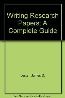 Writing Research Papers: A Complete Guide: James D. Lester: 9780321027672: Books