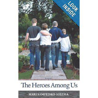 The Heroes Among Us: Mari Sampedro Iglesia: 9781449720759: Books
