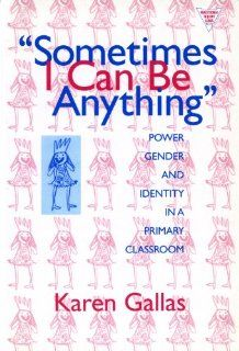 Sometimes I Can Be Anything: Power, Gender, and Identity in a Primary Classroom (The Practitioner Inquiry Series) (Language and Literacy) (9780807736951): Karen Gallas: Books