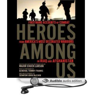 Heroes Among Us Firsthand Accounts of Combat from America's Most Decorated Warriors in Iraq and Afghanistan (Audible Audio Edition) Major Chuck Larson, Lloyd James Books