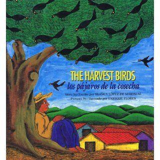 Los Pajaros de La Cosecha / The Harvest Birds: Blanca Mariscal de Lopez, Blanca Lopez De Mariscal, Enrique Flores: 9780892391318: Books