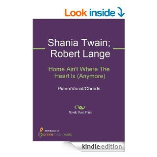 Home Ain't Where The Heart Is (Anymore)   Kindle edition by Robert Lange, Shania Twain. Arts & Photography Kindle eBooks @ .