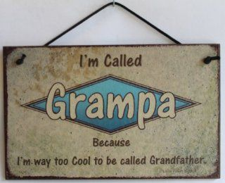 """5x8 Retro Style Sign Saying """"I'm Called GRAMPA Because I'm way too Cool to be called Grandfather."""" Decorative Fun Universal Household Signs from Egbert's Treasures  Other Products"""