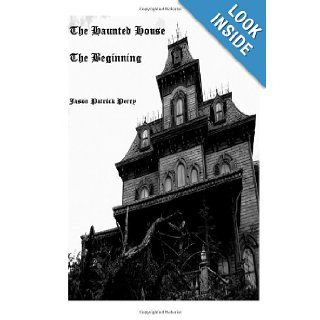 The Haunted House: The Beginning: Jason Patrick Perry: 9781484944912: Books