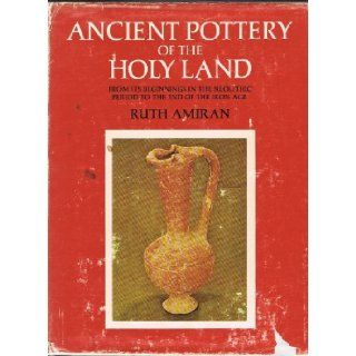 Ancient Pottery of the Holy Land From Its Beginnings in the Neolithic Period to the End of the Iron Age Ruth Amiran 9780813506340 Books