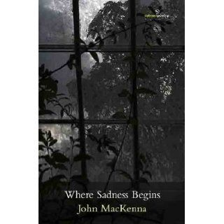 Where Sadness Begins: John MacKenna: 9781908836113: Books