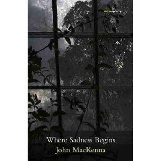 Where Sadness Begins: John MacKenna: 9781908836113: Books