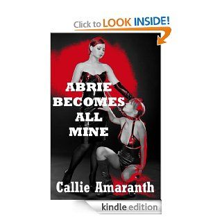Abrie Becomes All Mine: A First Lesbian Sex Domination Erotica Story eBook: Callie Amaranth: Kindle Store