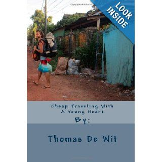 "Cheap Traveling With A Young Heart ""A journey of a thousand miles must begin with a single step""   Lao Tzu (Volume 1) Mr Thomas De Wit 9781479176670 Books"