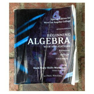 (Special Edition for West Lost Angeles College) Beginning Algebra with Applications 7e; Math Study Skills Workbook 3e Richard Aufmann, Vernon C. Barker, Joanne S. Lockwood, Paul Nolting 9780547001333 Books