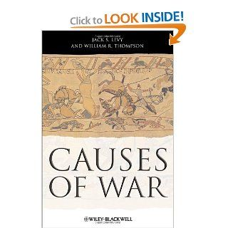 Causes of War (9781405175609): Jack S. Levy, William R. Thompson: Books
