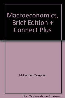 Macroeconomics, Brief Edition + Connect Plus (9780078078712): Campbell McConnell, Stanley Brue, Sean Flynn: Books