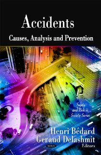 Accidents Causes, Analysis and Prevention (Safety and Risk in Society) Henri Bedard, Geraud Delashmit 9781607417125 Books