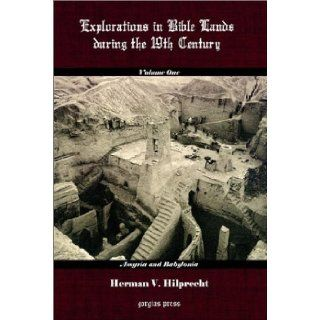 Explorations in Bible Land During the 19th Century (Volume 1 Assyria and Babylonia) H. V. Hilprecht 9781931956512 Books