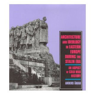 Architecture and Ideology in Eastern Europe during the Stalin Era An Aspect of Cold War History Anders �man 9780262011303 Books