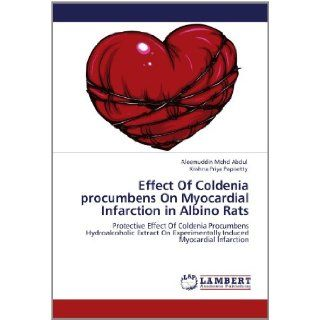 Effect Of Coldenia procumbens On Myocardial Infarction in Albino Rats: Protective Effect Of Coldenia Procumbens Hydroalcoholic Extract On Experimentally Induced Myocardial Infarction: Aleemuddin Mohd Abdul, Krishna Priya Papisetty: 9783659160158: Books