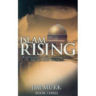 Islam Rising The Never Ending Jihad Against America And The West: Jim Murk: 9780982442807: Books