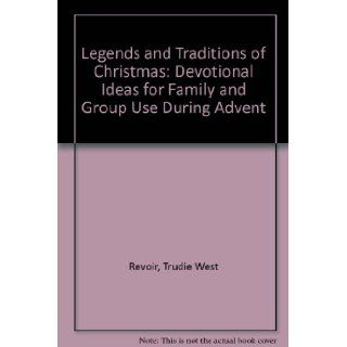 Legends and Traditions of Christmas Devotional Ideas for Family and Group Use During Advent Trudie West Revoir, John H. Pipe 9780817012861 Books