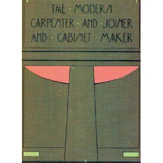The Modern Carpenter and Joiner and Cabinet Maker  A Complete Guide to Current Practice. Eight volume set Books