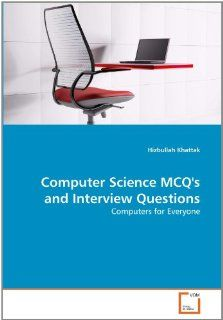 Computer Science MCQ's and Interview Questions: Computers for Everyone (9783639331752): Hizbullah Khattak: Books