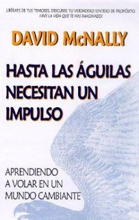 Hasta Las Aguilas Necesitan UN Impulso/Even Eagles Need a Push (Spanish Edition): David McNally: 9780962692123: Books