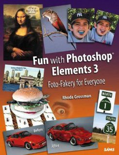 Fun with Photoshop Elements 3: Foto Fakery for Everyone (9780672327308): Rhoda Grossman: Books