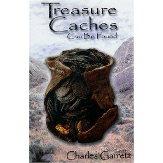 Treasure Caches Can Be Found Charles Garrett 9780915920938 Books