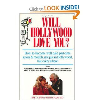 Will Hollywood Love You?: How to Become Well Paid, Part Time Actors and Models, Not Just in Hollywood, but Everywhere!: Bret Cipes, Regina Mancino: 9781879900059: Books