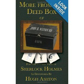 More From the Deed Box of John H. Watson MD: Further Untold Tales of Sherlock Holmes: Hugh Ashton: 9781470194840: Books