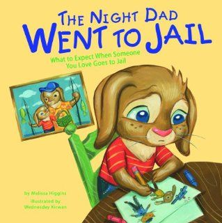 The Night Dad Went to Jail: What to Expect When Someone You Love Goes to Jail (Life's Challenges): Melissa Higgins, Wednesday Kirwan: 9781404866799: Books