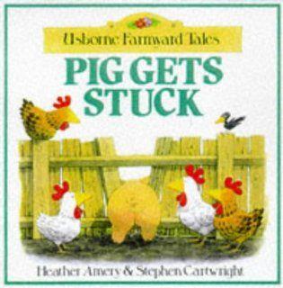 Pig Gets Stuck (Usborne Farmyard Tales) (9780746034880): Heather Amery, Stephen Cartwright: Books