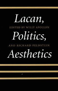 Lacan, Politics, Aesthetics (Suny Series in Psychoanalysis and Culture.) (9780791423714): Willy Apollon, Richard Feldstein: Books